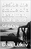 beside the statue of a dead man, haiku and senryu