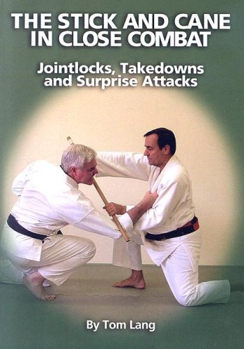 The Stick And Cane In Close Combat: Jointlocks, Takedowns and Surprise Attacks