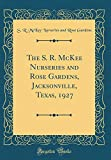 Amazon / Forgotten Books: The s. r. McKee Nurseries and Rose Gardens, Jacksonville, Texas, 1927 Classic Reprint (S R McKee Nurseries and Rose Gardens)