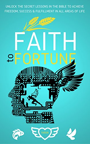 Faith To Fortune Unlock The Secret Lessons In The Bible To Achieve