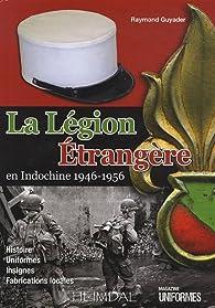 La Légion étrangère en Indochine 1946-1956 par Raymond Guyader