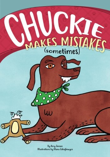 Chuckie Makes Mistakes (Sometimes) (Chuckie the Chocolate Lab) (Volume 1)