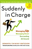 Suddenly in Charge: Managing Up, Managing Down, Succeeding All Around