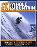 Ski the Whole Mountain, Eric DesLauriers and Rob DesLauriers, 0971774838