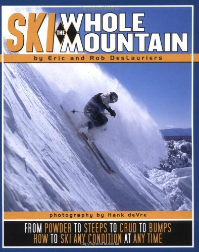 Ski the Whole Mountain: How to Ski Any Condition at Any Time