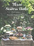 Three Sisters Bake, Gillian Reith and Nichola Lowther, 1742706762