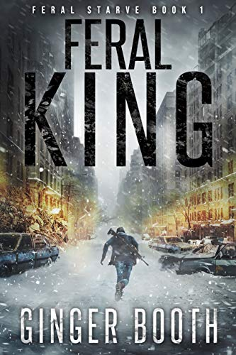 Feral King: An Apocalyptic Epidemic Survival Series (Feral Starve Book 1) by [Booth, Ginger]