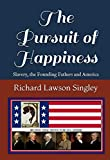 The Pursuit of Happiness: Slavery, the Founding