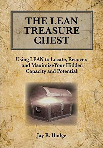 (The Lean Treasure Chest: Using Lean to Locate, Recover, and Maximize Your Hidden Capacity and Potential)