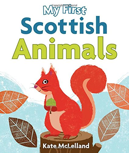 My First Scottish Animals (Wee Kelpies) (Ye Cannae Shove Yer Granny Off A Bus)
