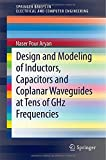 Design and Modelling of Inductors, Capacitors and Coplanar Waveguides at Tens of Ghz Frequencies, Pour Aryan, Naser, 3319101862