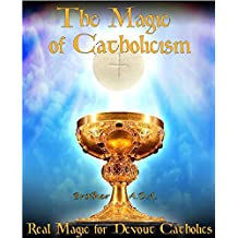 The Magic of Catholicism: Real Magic for Devout Catholics
