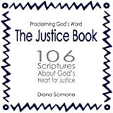 The Justice Book: 106 scriptures about God's heart for justice (Proclaiming God's Word)