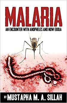 Book Malaria: An Encounter With Anopheles And Now Ebola by Mustapha M. A. Sillah (2015-01-31)