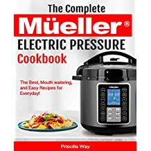 The Complete Mueller™ Pressure Cooker Cookbook: The Best, Mouth watering, and Easy Recipes for Everyday!