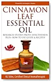 CINNAMON LEAF ESSENTIAL OIL POWERFUL ANTISEPTIC HEALER: Research Studies Prove Effectiveness, Plus How to User Guide & Recipes!
