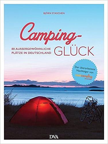 Camping Glück 80 Außergewöhnliche Plätze In Deutschland Amazonde