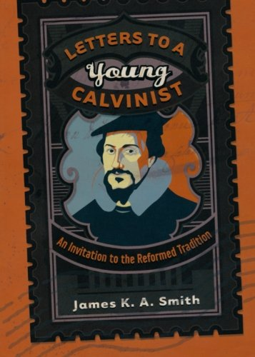 Letters to a Young Calvinist: An Invitation to the Reformed Tradition (Best Place To Order Invitations)