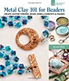 Metal Clay 101 for Beaders: Create Custom Findings, Beads, Embellishments & Charms (Lark Jewelry & Beading)