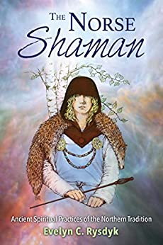 The Norse Shaman: Ancient Spiritual Practices of the Northern Tradition by [Rysdyk, Evelyn C.]