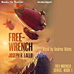 Free-Wrench: Free-Wrench series, book 1 | Joseph R. Lallo
