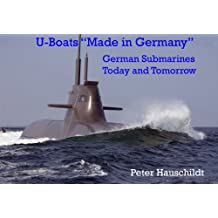"U-Boats ""Made in Germany"": German Submarines Today and Tomorrow"