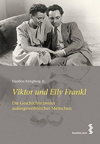 Viktor und Elly Frankl. Die Geschichte zweier außergewöhnlicher Menschen