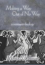 Making a Way Out of No Way: A Womanist Theology (Innovations: African American Religious Thought) (Innovations: African American Religious Thought) by Monica A. Coleman (2008-09-01)