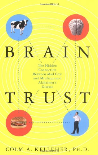 Brain Trust: The Hidden Connection Between Mad Cow and Misdiagnosed Alzheimer's Disease