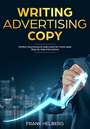 Writing Advertising Copy: Perfect structuring of sales texts for more sales  Step by step instructions