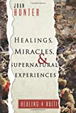 : Healings, Miracles, and Supernatural Experiences