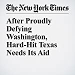 After Proudly Defying Washington, Hard-Hit Texas Needs Its Aid | Richard Fausset