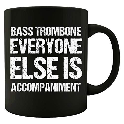 The Bass Trombone Everyone Else Is Accompaniment - Mug