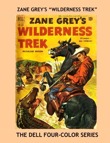 Read Online Zane Grey's Wilderness Trek: Exciting Wild West Comic Action - The Dell Four-Color Series - All Stories - No Ads pdf epub