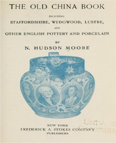 The old china book, including Staffordshire, Wedgwood, lustre, and other English pottery and porcelain