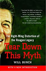 Tear Down This Myth: The Right-Wing Distortion of the Reagan Legacy by Will Bunch (2010-02-02)