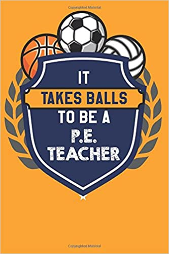 It Takes Balls To Be A PE Teacher Funny Physical Education Appreciation Gift Journal With Lined And Blank Pages Quotes