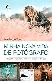 Minha Nova Vida De Fotógrafo: Fotografia• Tratamento• Fluxo de Trabalho• Mercado•