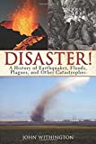 img - for Disaster!: A History of Earthquakes, Floods, Plagues, and Other Catastrophes by John Withington (2012-11-13) book / textbook / text book