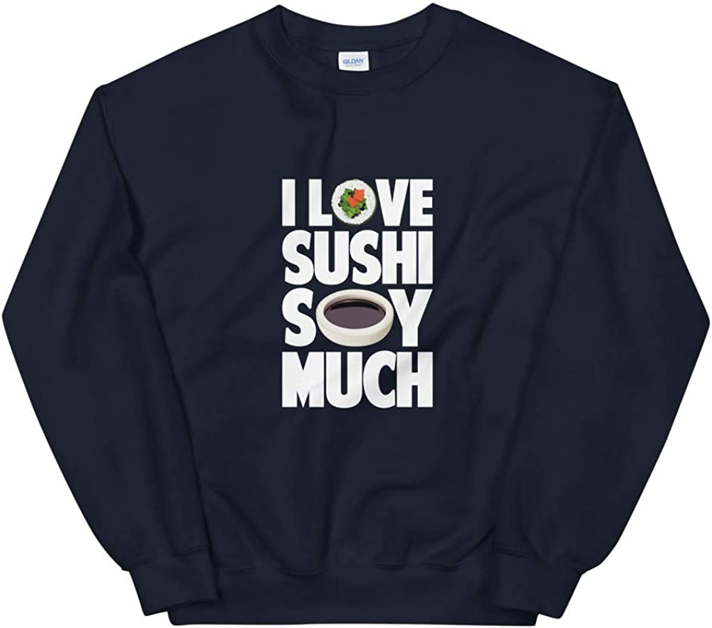Raw Fish Asian Foodie Sushi Gift Japanese Food I Love Sushi Soy Much Sweatshirt Pullover