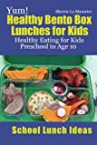 Yum! Healthy Bento Box Lunches for Kids, Sherrie Le Masurier, 1482741660