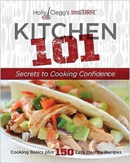 terrific kitchen | Holly Clegg's trim&TERRIFIC KITCHEN 101: Secrets to ...