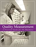 Quality Measurement : A Practical Guide for the Pharmacy, Kellogg, David M., 157839757X