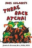 Judi Galardi's Thrae Back Atcha!, Judith A. Galardi Mlis, 145672388X