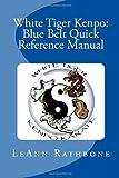White Tiger Kenpo: Blue Belt Quick Reference Manual, LeAnn Rathbone, 1497321158