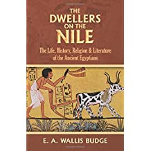 The Dwellers on the Nile: The Life, History, Religion and Literature of the Ancient Egyptians