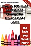 The Truth about Education Jobs - How to Job-Hunt and Career-Change for Education Jobs - the Facts You Should Know, Brad Andrews, 1742441653