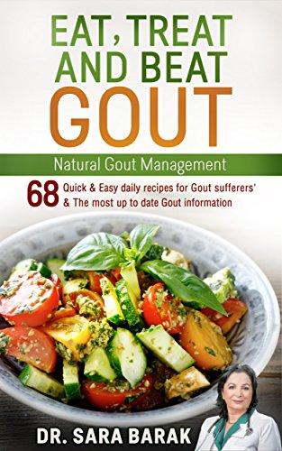 Eat, Treat, and Beat Gout Naturally: Natural Gout Management Include 68 recipes for Gout sufferers',up to date Gout info, Gout diet guidelines, Gout remedies & gout supplements to reduce uric acid by [Barak, Dr. Sara]