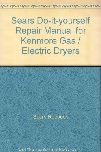 Sears Do-it-yourself Repair Manual for Kenmore Gas / Electric (Kenmore Gas Dryer Manual)