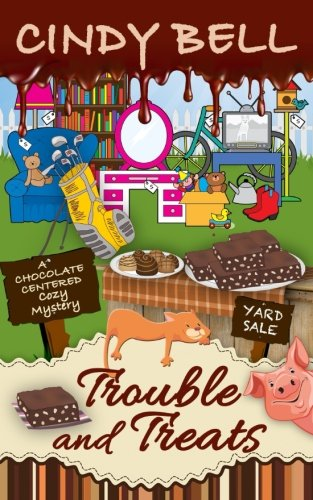 Six Chocolate (Trouble and Treats (A Chocolate Centered Cozy Mystery) (Volume 6))